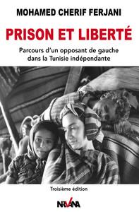 PRISON ET LIBERTE - PARCOURS D'UN OPPOSANT DE GAUCHE DANS LA TUNISIE INDEPENDANTE