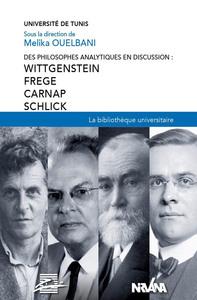 DES PHILOSOPHES ANALYTIQUES EN DISCUSSION : WITTGENSTEIN, FREGE, CARNAP, SCHLICK