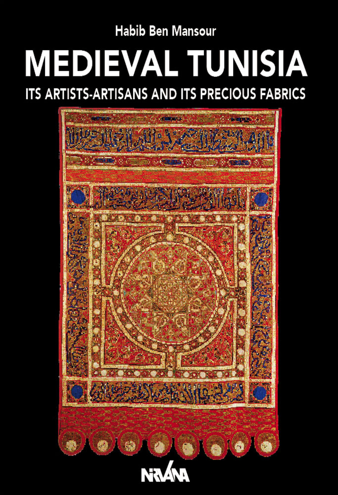 MEDIEVAL TUNISIA - ITS ARTISTS-ARTISANS AND ITS PRECIOUS FABRICS