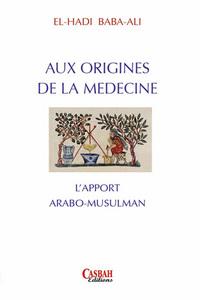 AUX ORIGINES DE LA MEDECINE : L'APPORT ARABO-MUSULMAN