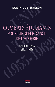 COMBATS ETUDIANTS POUR L'INDEPENDANCE DE L'ALGERIE : UNEF-UGEMA (1955-1962)