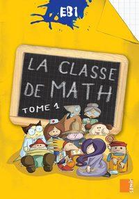 LA CLASSE DE MATH EB1 - LIVRE-CAHIER TOME 1