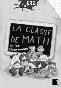 LA CLASSE DE MATH EB2  GUIDE PEDAGOGIQUE