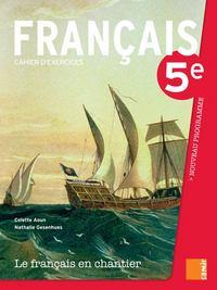 LE FRANCAIS EN CHANTIER - CAHIER D EXERCICES 5E