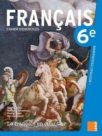 LE FRANCAIS EN CHANTIER - CAHIER D EXERCICES 6E