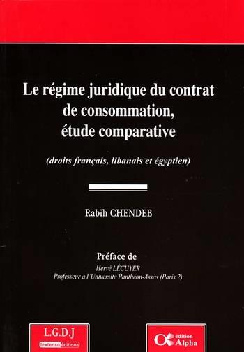 LE REGIME JURIDIQUE DU CONTRAT DE CONSOMMATION, ETUDE COMPARATIVE (DROITS FRANCA