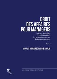 DROIT DES AFFAIRES POUR MANAGER. TOME I: LA JUSTICE DES AFFAIRES, LE DROIT DES SOCIETES, LES CONTRAT