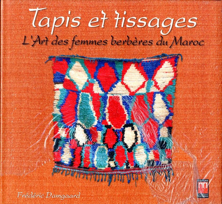 TAPIS ET TISSAGES, L ART DES FEMMES BERBERES DU MAROC