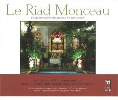 RIAD MONCEAU (LE) : LA GASTRONOMIE MAROCAINE EN SON PALAIS