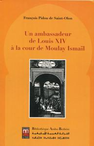 UN AMBASSADEUR DE LOUIS XIV A LA COUR DE MOULAY  ISMAEL