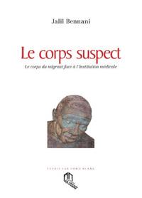 CORPS SUSPECT (LE) : LE CORPS DU MIGRANT FACE A L INSTITUTION MEDICALE