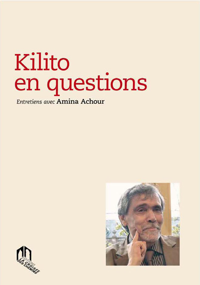 KILITO EN QUESTIONS : ENTRETIENS AVEC AMINA ACHOUR
