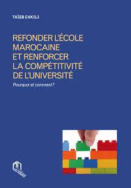 REFONDER L'ECOLE MAROCAINE ET RENFORCER LA COMPETITIVITE DE L'UNIVERSITE - POURQUOI ET COMMENT ?