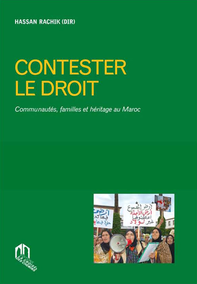 CONTESTER LE DROIT : COMMUNAUTES, FAMILLES ET HERITAGE AU MAROC