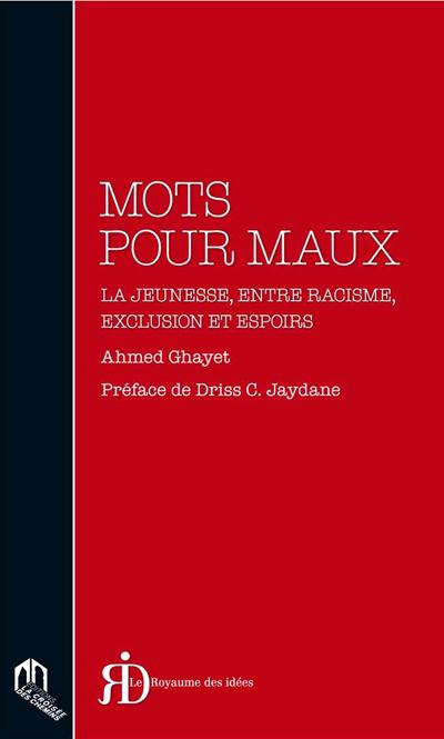 MOTS POUR MAUX : JEUNESSE, ENTRE RACISME, EXCLUSION ET ESPOIRS (LA)