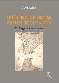 DETROIT DE GIBRALTAR FRONTIERE ENTRE LES MONDES DE TANGER AUX CLANDESTINS (LE)