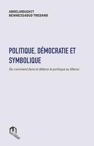 POLITIQUE, DEMOCRATIE ET SYMBOLIQUE OU COMMENT FAIRE ET DEFAIRE LE POLITIQUE