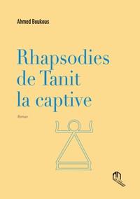 RHAPSODIES DE TANIT LA CAPTIVE - ROMAN