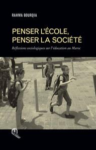 PENSER L'ECOLE, PENSER LA SOCIETE REFLEXIONS SOCIOLOGIQUES SUR L'EDUCATION AU MAROC