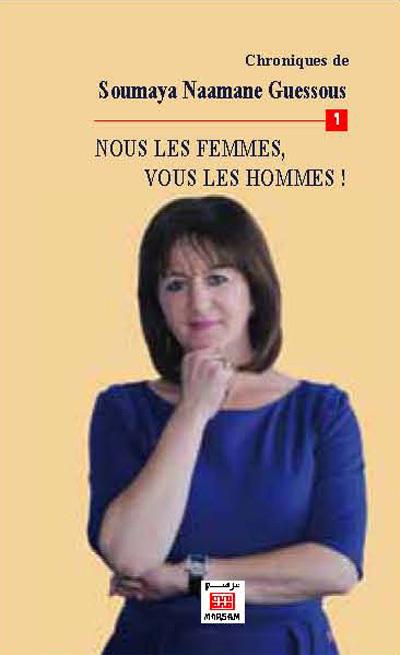 CHRONIQUES DE SOUMAYA NAAMANE GUESSOUS - TOME 1 : NOUS LES FEMMES, VOUS LES HOMMES !