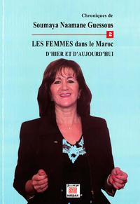 CHRONIQUES DE SOUMAYA NAAMANE GUESSOUS - TOME 2 : LES FEMMES, DANS LE MAROC D HIER ET D AUJOURD HUI