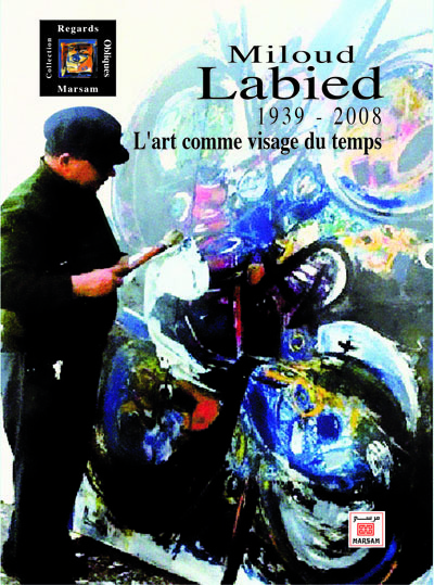 MILOUD LABIED (1939-2008) : L ART COMME VISAGE DU TEMPS