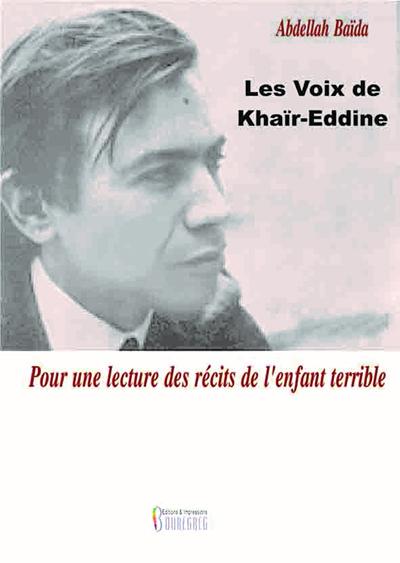 VOIX DE KHAIR-EDDINE (LES) : POUR UNE LECTURE DES RECITS DE L ENFANT TERRIBLE
