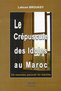 CREPUSCULE DES IDOLES AU MAROC (LE) : UN NOUVEAU POUVOIR EN MARCHE