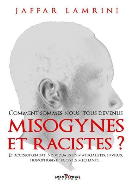 COMMENT  SOMMES NOUS TOUS DEVENUS MISOGYNES ET RACISTES ?