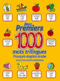 MES PREMIERS 1000 MOTS / FRANCAIS - ANGLAIS - ARABE