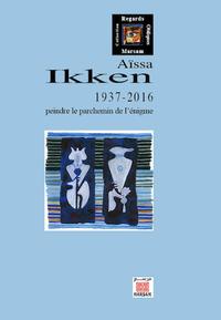 AISSA IKKEN 1937 - 2016 : PEINDRE LE PARCHEMIN DE L'ENIGME (MONOGRAPHIE)