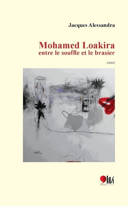 MOHAMED LOAKIRA ENTRE LE SOUFFLE ET LE BRASIER