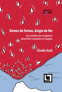 DAMES DE FRAISES, DOIGTS DE FEE, LES INVISIBLES DE LA MIGRATION SAISONNIERE MAROCAINE EN ESPAGNE