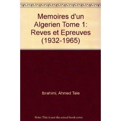MEMOIRES D'UN ALGERIEN TOME 1: REVES ET EPREUVES (1932-1965)