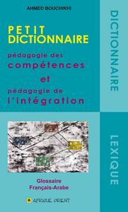 PETIT DICTIONNAIRE : PEDAGOGIE DES COMPETENCES ET PEDAGOGIE DE L INTEGRATION