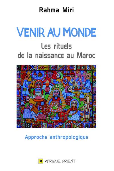 VENIR AU MONDE : LES RITUELS DE LA NAISSANCE AU MAROC