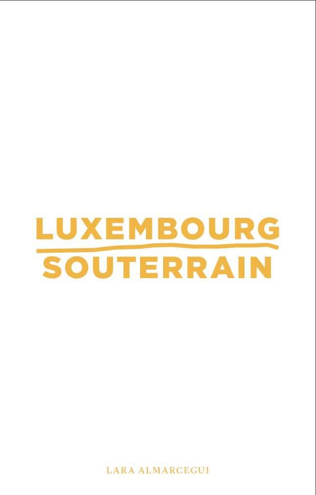 LARA ALMARCEGUI - LUXEMBOURG SOUTERRAIN