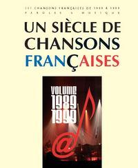 UN SIECLE DE CHANSONS FRANCAISES 1989-1999 --- CHANT, GUITARE OU PIANO