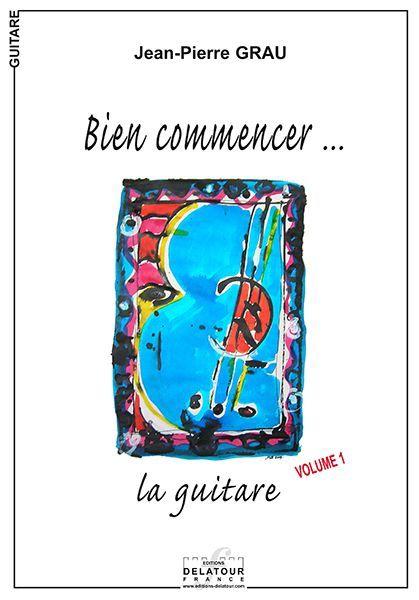 BIEN COMMENCER LA GUITARE - VOLUME 1