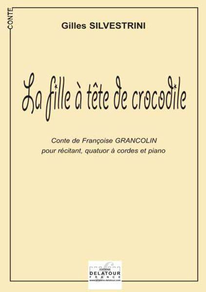 LA FILLE A LA TETE DE CROCODILE (POUR RECITANT, QUATUOR  A CORDES ET PIANO)