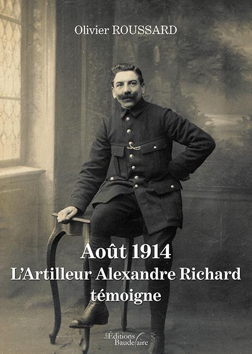 AOUT 1914 : L'ARTILLEUR ALEXANDRE RICHARD TEMOIGNE