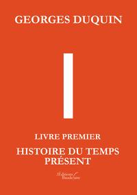 I - LIVRE PREMIER : HISTOIRE DU TEMPS PRESENT