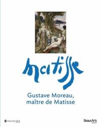 GUSTAVE MOREAU,MAITRE DE MATISSE