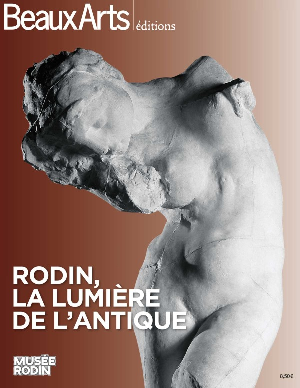 RODIN,LA LUMIERE DE L'ANTIQUE - AU MUSEE RODIN, PARIS