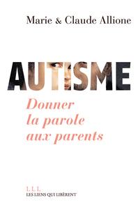 AUTISME. DONNER LA PAROLE AUX PARENTS