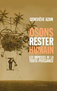 OSONS RESTER HUMAIN:LES IMPASSES DE LA TOUTE-PUISSANCE
