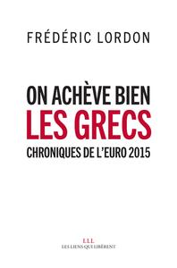 ON ACHEVE BIEN LES GRECS - CHRONIQUES DE L'EURO 2015