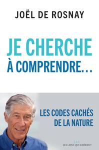 JE CHERCHE A COMPRENDRE - LES CODES CACHES DE LA NATURE ET DE L'UNIVERS