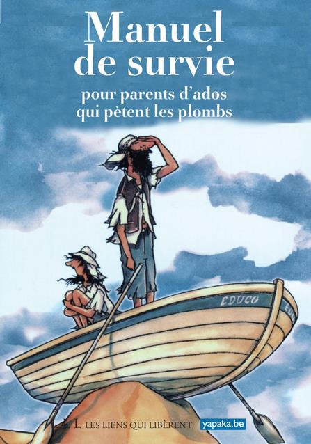 MANUEL DE SURVIE POUR PARENTS D'ADOS QUI PETENT LES PLOMBS NE