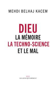 DIEU - LA MEMOIRE, LA TECHNOSCIENCE ET LE MAL